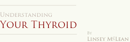Understanding Your Thyroid - by Linsey McLean